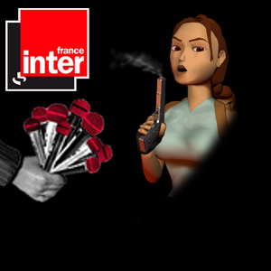 RADIO | FRANCE INTER : 1h de Lara Croft et Tomb Raider